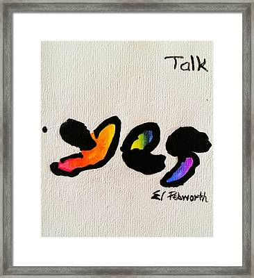 Yes   Talk Framed Print