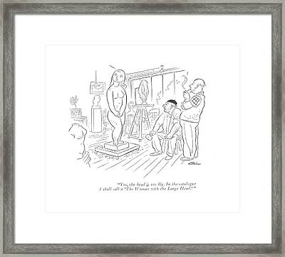 Yes, The Head Is Too Big. In The Catalogue Framed Print