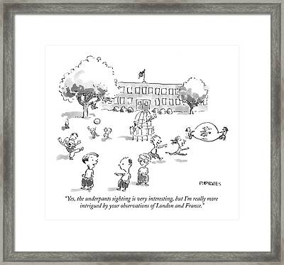 Yes, The Underpants Sighting Is Very Interesting Framed Print by Pat Byrnes