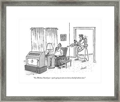 Yes, Thelma, I Heard You - You're Going To Turn Framed Print by Tom Cheney