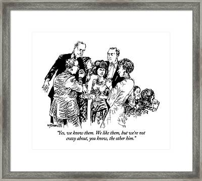 Yes, We Know Them.  We Like Them, But We're Framed Print