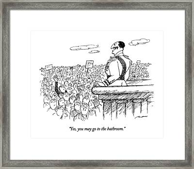 Yes, You May Go To The Bathroom Framed Print