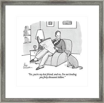 Yes, You're My Best Friend, And No, I'm Framed Print by Leo Cullum