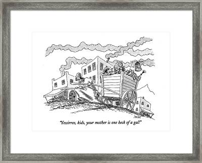 Yessirree, Kids, Your Mother Is One Heck Of A Gal! Framed Print by Jack Ziegler