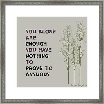 You Alone Are Enough - Maya Angelou Framed Print by Georgia Fowler