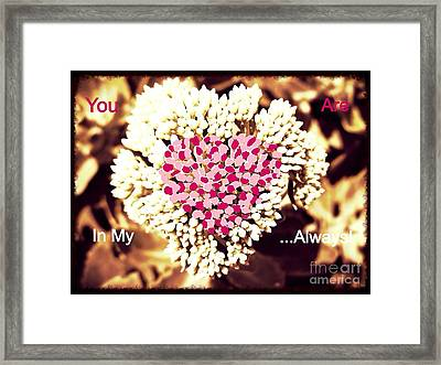 You Are In My Heart... Always Framed Print by Kimberlee Baxter