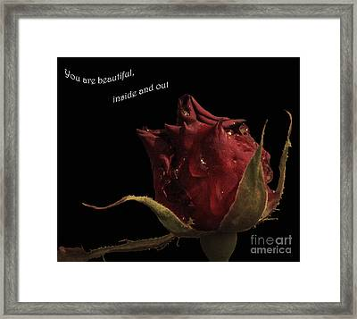 You Are Beautiful Inside And Out Framed Print