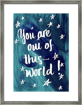 You Are Out Of This World Framed Print