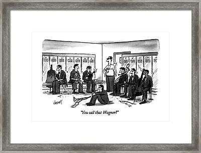 You Call That Wagner? Framed Print