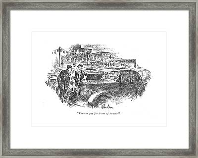 You Can Pay For It Out Of Income Framed Print by Alan Dunn