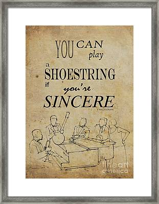 You Can Play A Shoestring If You Are Sincere Framed Print