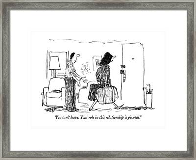 You Can't Leave.  Your Role In This Relationship Framed Print