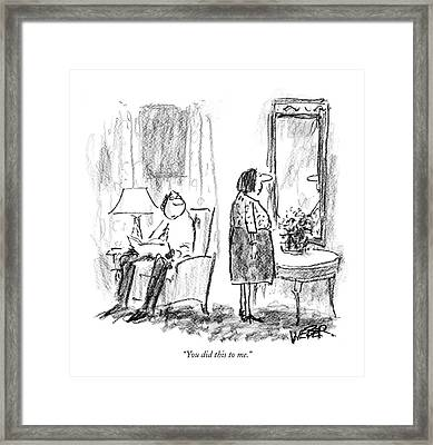 You Did This To Me Framed Print