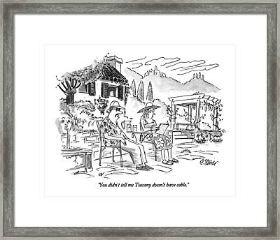 You Didn't Tell Me Tuscany Doesn't Have Cable Framed Print by Peter Steiner