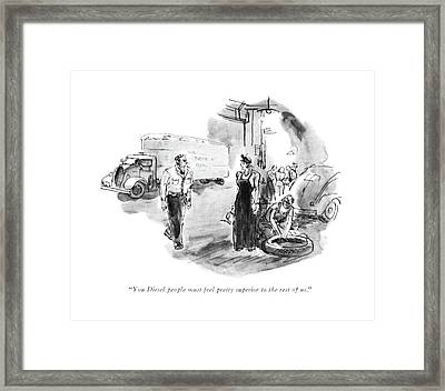 You Diesel People Must Feel Pretty Superior Framed Print