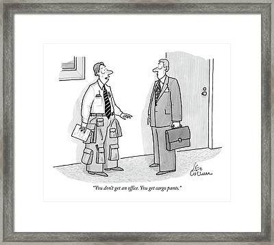 You Don't Get An Office. You Get Cargo Pants Framed Print by Leo Cullum