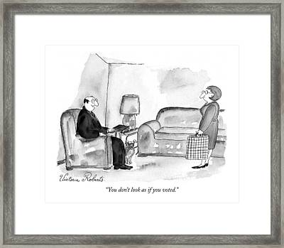 You Don't Look As If You Voted Framed Print
