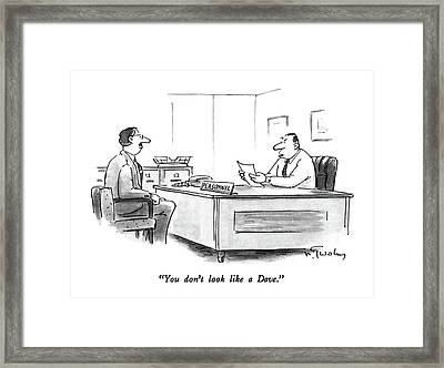 You Don't Look Like A Dave Framed Print