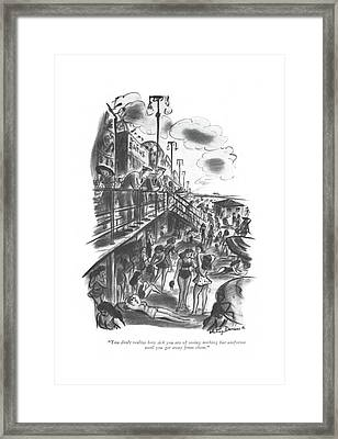 You Don't Realize How Sick You Are Of Seeing Framed Print by Whitney Darrow, Jr.
