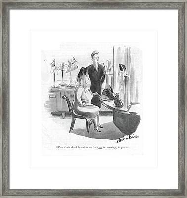 You Don't Think It Makes Me Look Too Interesting Framed Print by Helen E. Hokinson