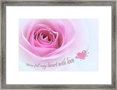 You Fill My Heart With Love Framed Print by Kaye Menner