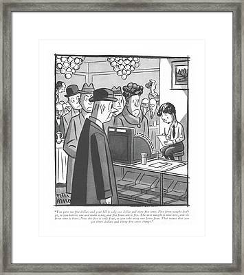 You Gave Me ?ve Dollars And Your Bill Is Only One Framed Print by Peter Arno