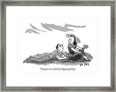 You Give Me A Kind Of Religious Feeling Framed Print