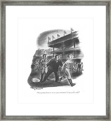 You Gonna Listen To Me Or Your Conscience? I Say Framed Print