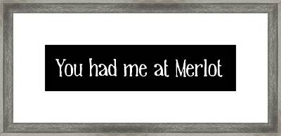 You Had Me At Merlot Framed Print