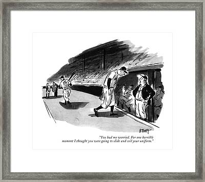 You Had Me Worried. For One Horrible Moment Framed Print