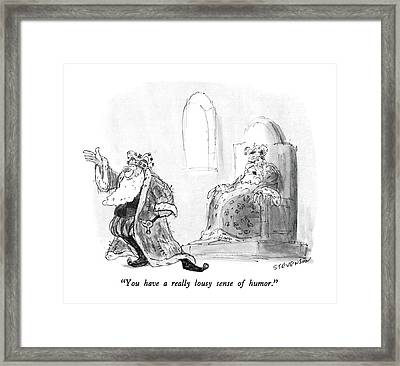 You Have A Really Lousy Sense Of Humor Framed Print