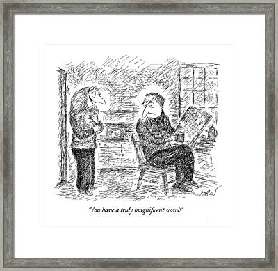 You Have A Truly Magnificent Scowl! Framed Print