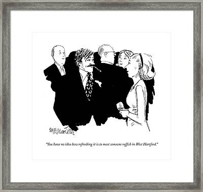 You Have No Idea How Refreshing It Is To Meet Framed Print by William Hamilton