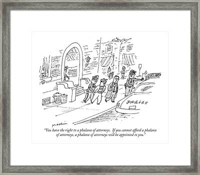 You Have The Right To A Phalanx Of Attorneys.  If Framed Print by Michael Maslin