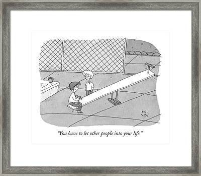 You Have To Let Other People Into Your Life Framed Print