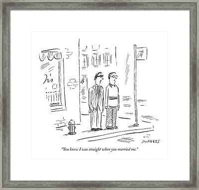 You Knew I Was Straight When You Married Me Framed Print by David Sipress