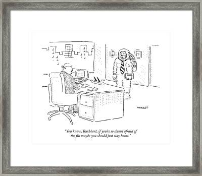 You Know, Burkhart, If You're So Damn Afraid Framed Print by Robert Mankoff