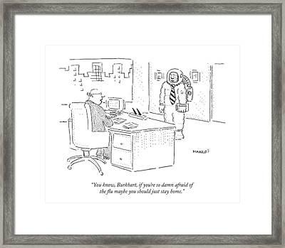 You Know, Burkhart, If You're So Damn Afraid Framed Print