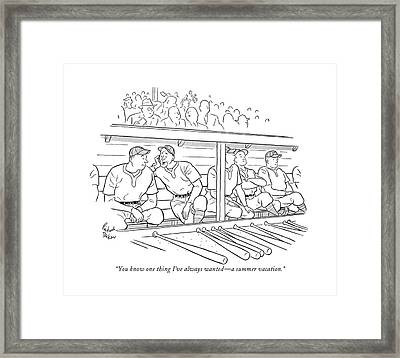 You Know One Thing I've Always Wanted - A Summer Framed Print