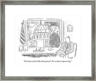 You Know What I Like About Power?  It's So Damn Framed Print by Robert Mankoff