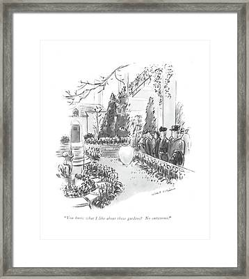 You Know What I Like About These Gardens? No Framed Print