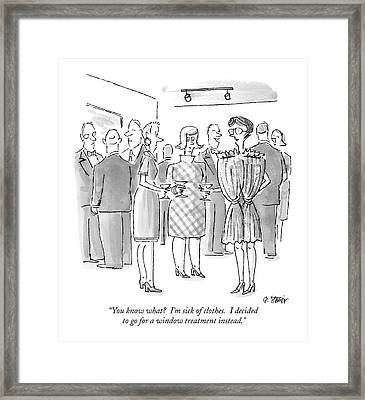 You Know What?  I'm Sick Of Clothes.  I Decided Framed Print by Peter Steiner