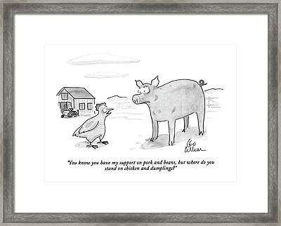 You Know You Have My Support On Pork And Beans Framed Print by Leo Cullum