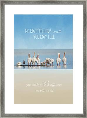 You Make A Big Difference In This World Framed Print