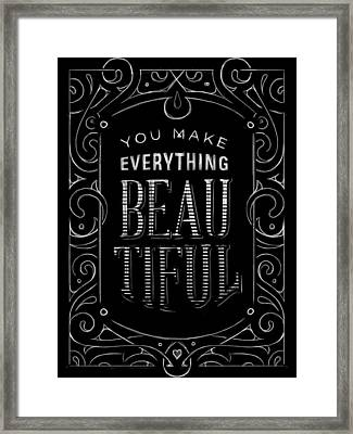 You Make Everything Beautiful Framed Print by Alastor Greaves