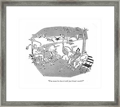 You Mean He Does It With Just Bread Crumbs? Framed Print by George Price