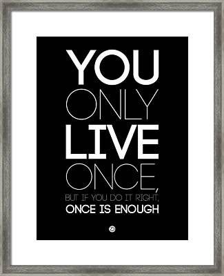You Only Live Once Poster Black Framed Print by Naxart Studio