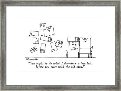 You Ought To Do What I Do - Have A Few Belts Framed Print by Charles Barsotti