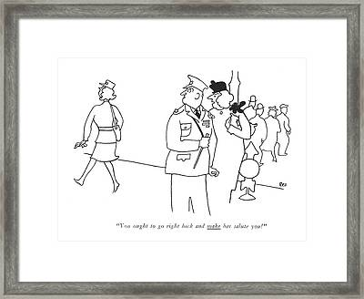 You Ought To Go Right Back And Make Her Salute Framed Print
