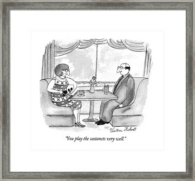 You Play The Castanets Very Well Framed Print